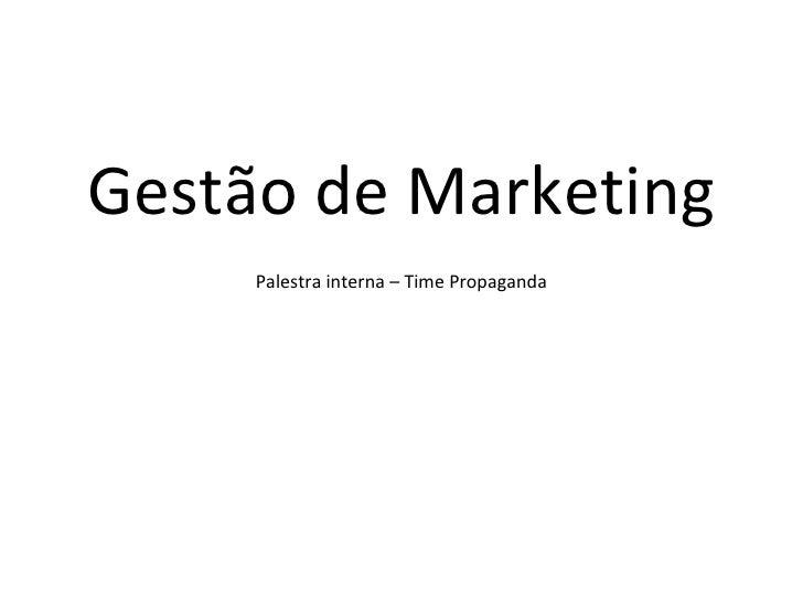 <ul><li>Gestão de Marketing </li></ul><ul><li>Palestra interna – Time Propaganda </li></ul>