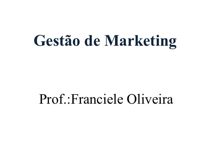 Gestão de Marketing Prof.:Franciele Oliveira
