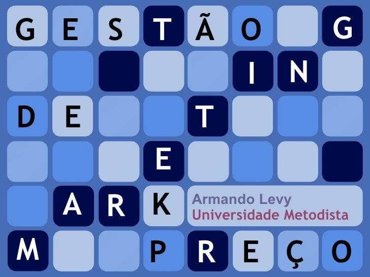 G GESTÃO                 IN DE      T       E   A R K Universidade Metodista         Armando Levy   M     PREÇO