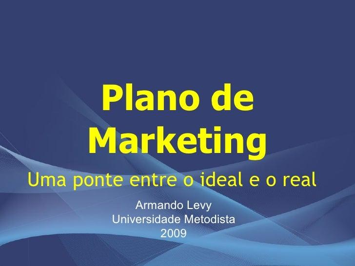 Plano de       Marketing Uma ponte entre o ideal e o real              Armando Levy          Universidade Metodista       ...