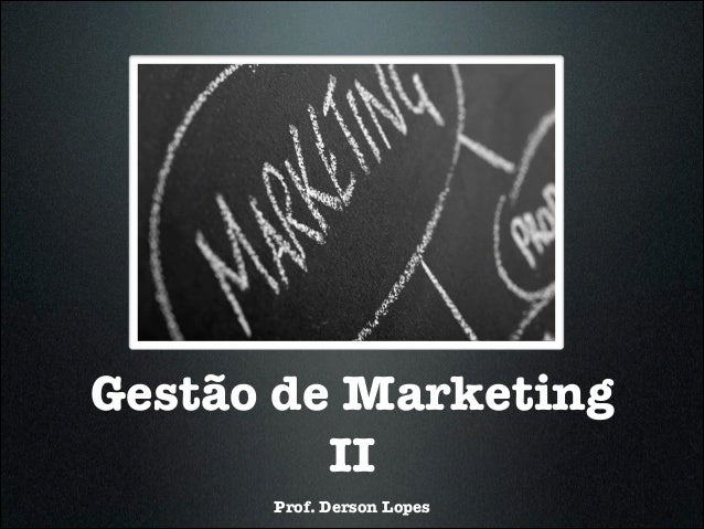 Gestão de Marketing II Prof. Derson Lopes