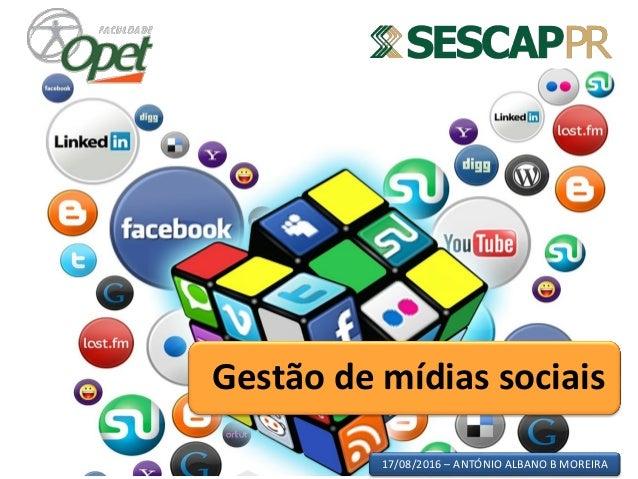17/08/2016 – ANTÓNIO ALBANO B MOREIRA Gestão de mídias sociais