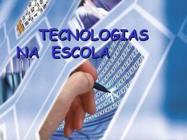 TECNOLOGIASTECNOLOGIAS NA ESCOLANA ESCOLA