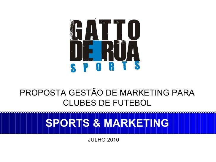 PROPOSTA GESTÃO DE MARKETING PARA CLUBES DE FUTEBOL SPORTS & MARKETING JULHO 2010
