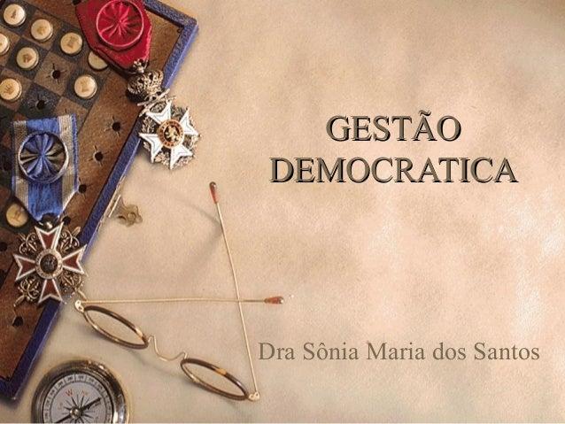 GESTÃOGESTÃO DEMOCRATICADEMOCRATICA Dra Sônia Maria dos Santos