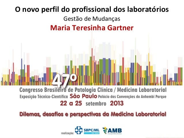O novo perfil do profissional dos laboratórios Maria Teresinha Gartner Gestão de Mudanças
