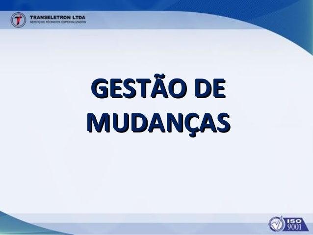 GESTÃO DEGESTÃO DE MUDANÇASMUDANÇAS