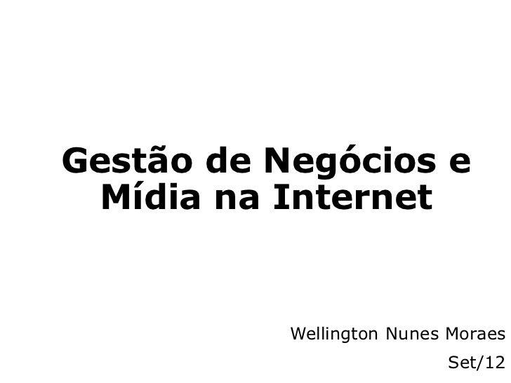 Gestão de Negócios e Mídia na Internet           Wellington Nunes Moraes                           Set/12