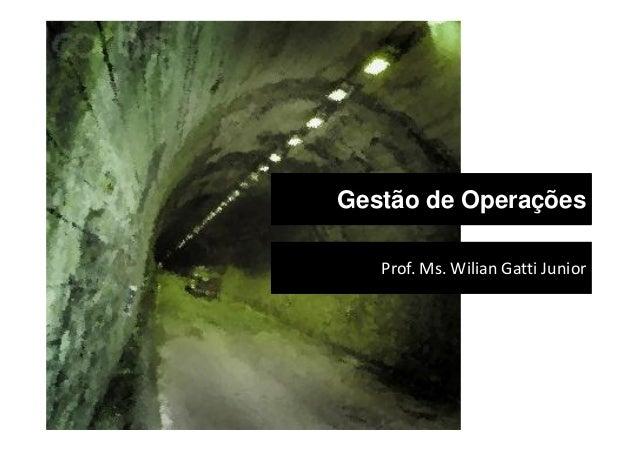 Gestão de OperaçõesProf. Ms. Wilian Gatti Junior