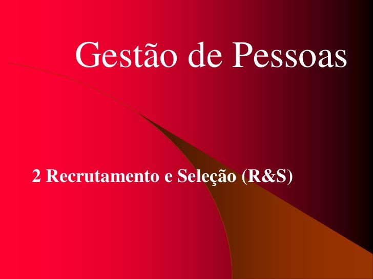 Gestão de Pessoas2 Recrutamento e Seleção (R&S)