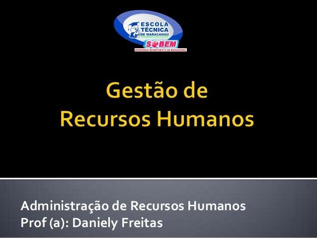 Administração de Recursos Humanos Prof (a): Daniely Freitas