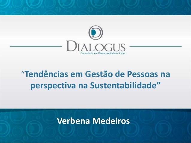 """""""Tendências em Gestão de Pessoas na  perspectiva na Sustentabilidade""""  Verbena Medeiros"""