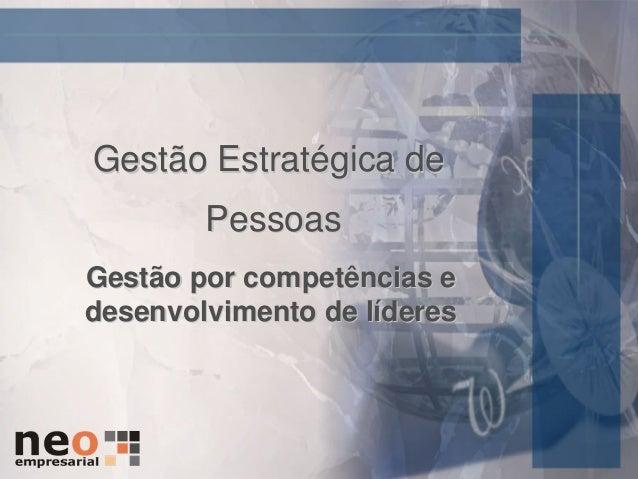 Gestão Estratégica de        PessoasGestão por competências edesenvolvimento de líderes