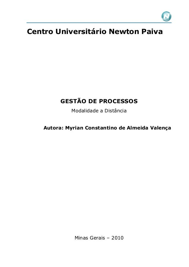Centro Universitário Newton Paiva  GESTÃO DE PROCESSOS Modalidade a Distância  Autora: Myrian Constantino de Almeida Valen...