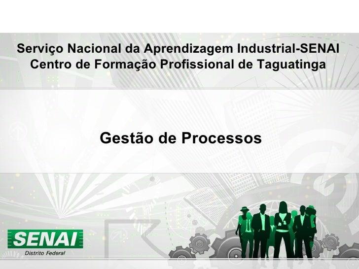 Serviço Nacional da Aprendizagem Industrial-SENAI Centro de Formação Profissional de Taguatinga Gestão de Processos