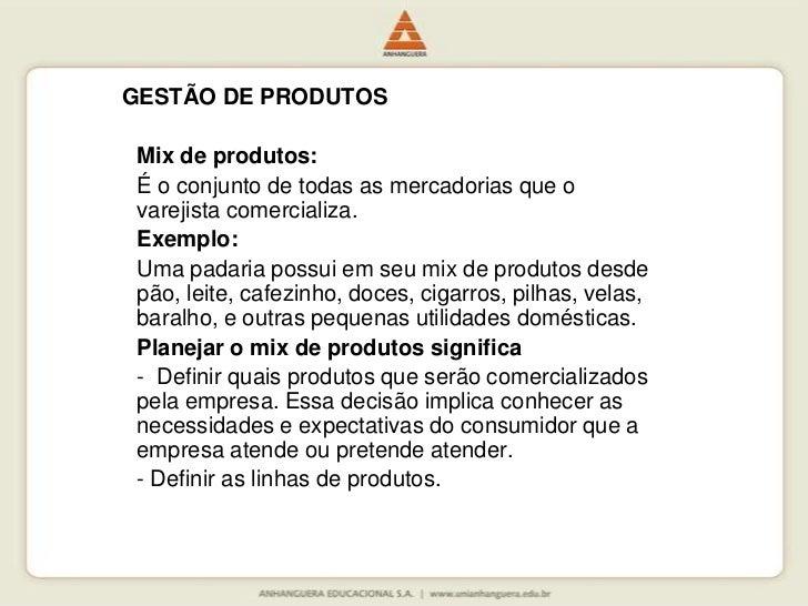 GESTÃO DE PRODUTOS<br />Mix de produtos:<br />É o conjunto de todas as mercadorias que o varejista comercializa. <br />Exe...