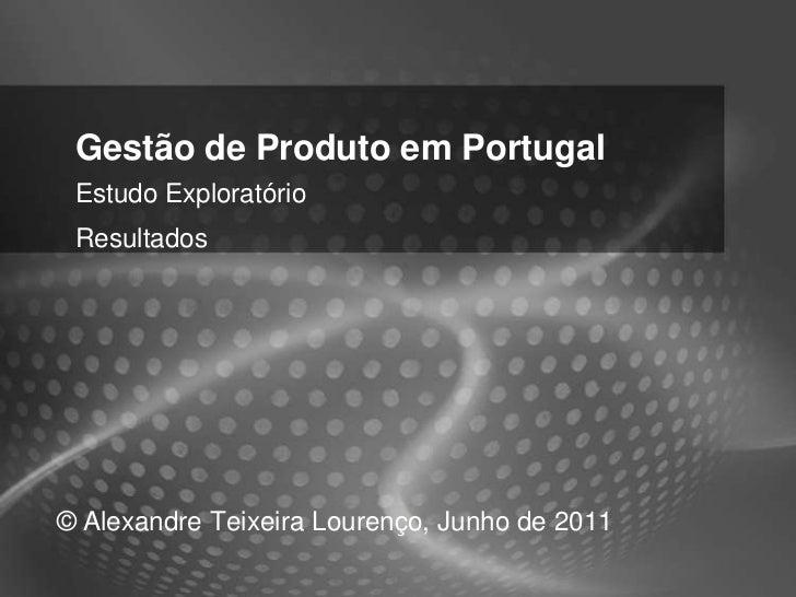 Gestão de Produto em Portugal Estudo Exploratório Resultados© Alexandre Teixeira Lourenço, Junho de 2011