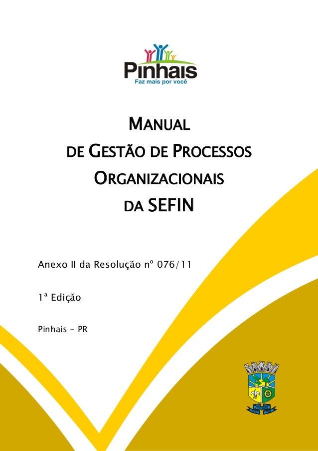 MANUAL DE  GESTÃO DE PROCESSOS ORGANIZACIONAIS DA  SEFIN  Anexo II da Resolução nº 076/11 1ª Edição Pinhais - PR