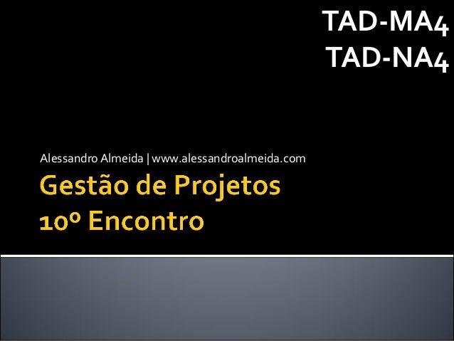 TAD-MA4                                                 TAD-NA4Alessandro Almeida | www.alessandroalmeida.com