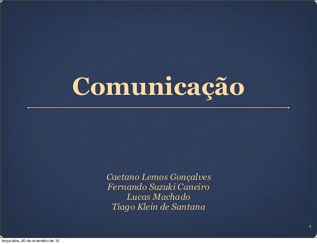 Comunicação                                      Caetano Lemos Gonçalves                                      Fernando Suz...
