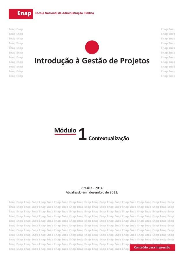 Módulo Contextualização1 Brasília - 2014 Atualizado em: dezembro de 2013. Introdução à Gestão de Projetos