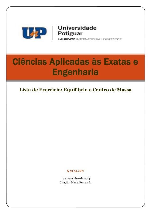 Ciências Aplicadas às Exatas e  Engenharia  Lista de Exercício: Equilíbrio e Centro de Massa  NATAL/RN  3 de novembro de 2...