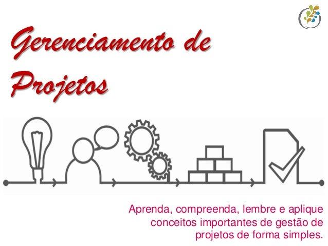 Aprenda, compreenda, lembre e aplique conceitos importantes de gestão de projetos de forma simples. Gerenciamento de Proje...