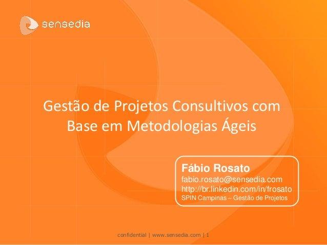 confidential | www.sensedia.com| 1  Gestão de Projetos Consultivos com Base em Metodologias Ágeis  Fábio Rosato  fabio.ros...