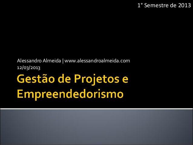 1° Semestre de 2013Alessandro Almeida | www.alessandroalmeida.com12/03/2013