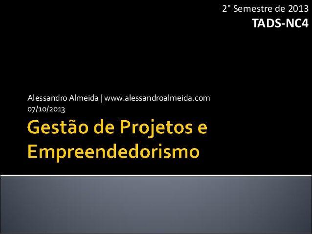 AlessandroAlmeida   www.alessandroalmeida.com 07/10/2013 2° Semestre de 2013 TADS-NC4