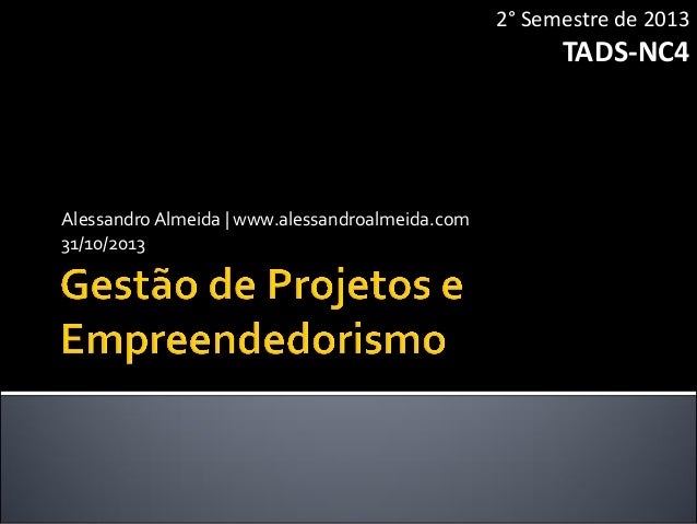 2° Semestre de 2013  TADS-NC4  Alessandro Almeida | www.alessandroalmeida.com 31/10/2013