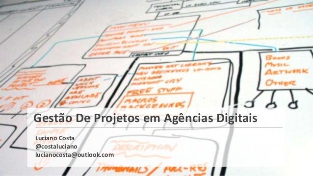 Gestão De Projetos em Agências DigitaisLuciano Costa@costalucianolucianocosta@outlook.com