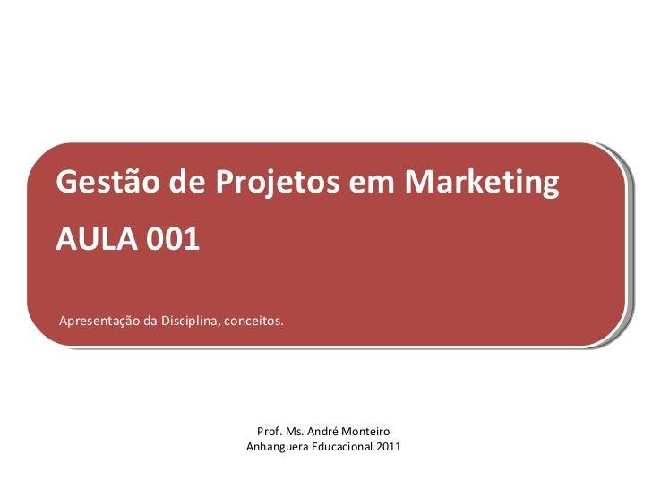 Gestão de Projetos em MarketingAULA 001Apresentação da Disciplina, conceitos.                                 Prof. Ms. An...