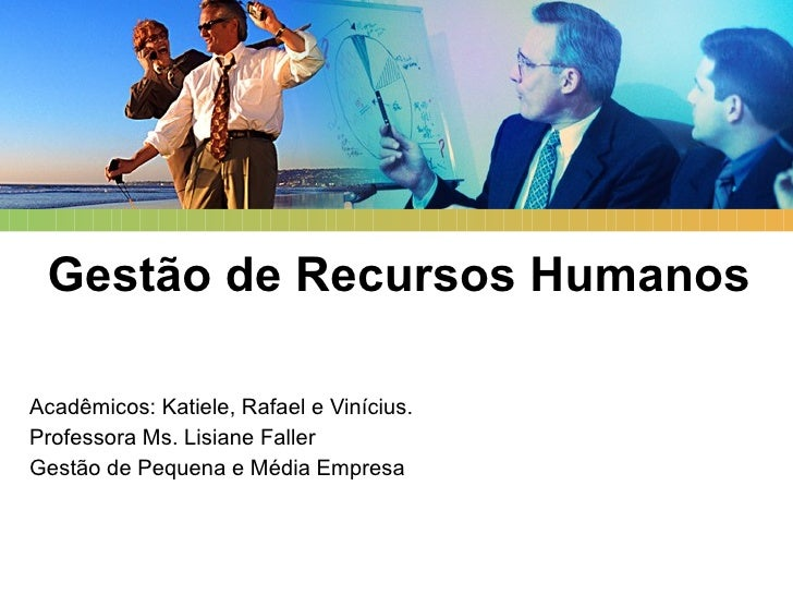 Gestão de Recursos Humanos Acadêmicos: Katiele, Rafael e Vinícius. Professora Ms. Lisiane Faller Gestão de Pequena e Média...