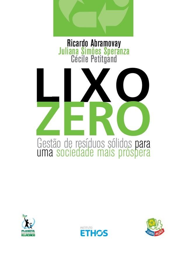 Ricardo Abramovay Juliana Simões Speranza Cécile Petitgand  LI XO ZERO Gestão de resíduos sólidos para uma sociedade mais ...