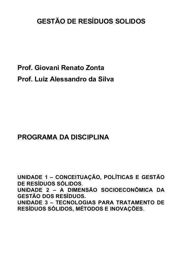 GESTÃO DE RESÍDUOS SOLIDOS  Prof. Giovani Renato Zonta Prof. Luiz Alessandro da Silva  PROGRAMA DA DISCIPLINA  UNIDADE 1 –...