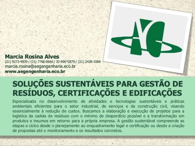 SOLUÇÕES SUSTENTÁVEIS PARA GESTÃO DE RESÍDUOS, CERTIFICAÇÕES E EDIFICAÇÕES Especializada no desenvolvimento de atividades ...