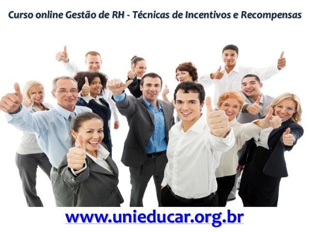 Curso online Gestão de RH - Técnicas de Incentivos e Recompensas www.unieducar.org.br