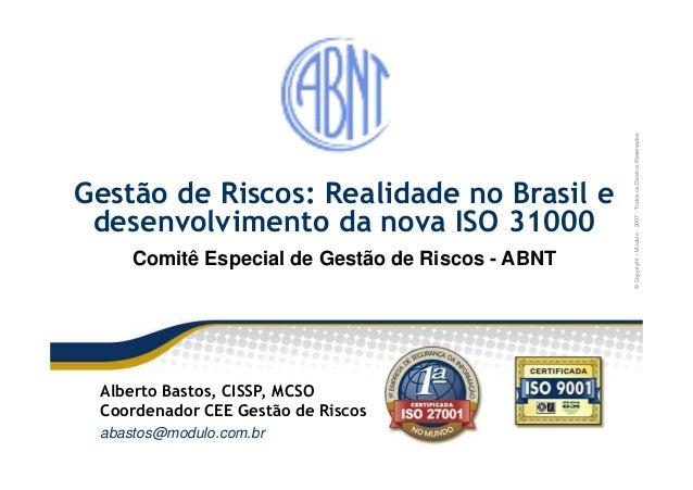 Módulo-2007-TodososDireitosReservados Gestão de Riscos: Realidade no Brasil e desenvolvimento da nova ISO 31000 ©Copyright...