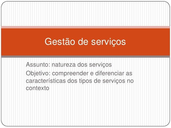 Assunto: natureza dos serviços<br />Objetivo: compreender e diferenciar as características dos tipos de serviços no contex...