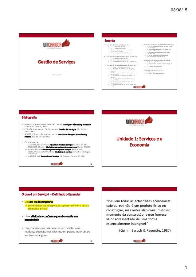 03/08/15 1 Gestão de Serviços 2015-2 Ementa • Unidade 1: Serviços e a Economia – 1.2 A definição de Serviços – 1.2 A evolu...