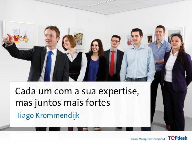 Twitter mee #ontour13 Cada um com a sua expertise, mas juntos mais fortes Tiago Krommendijk
