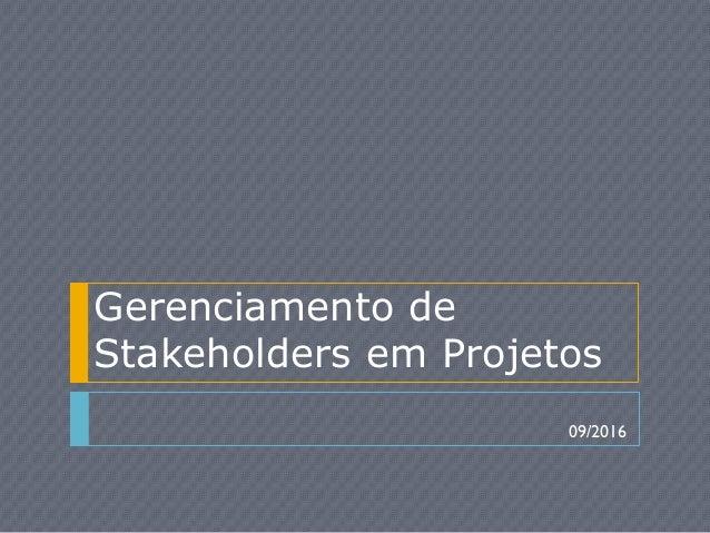 Gerenciamento de Stakeholders em Projetos 09/2016