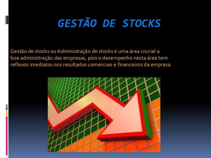 GESTÃO DE STOCKSGestão de stocks ou Administração de stocks é uma área crucial aboa administração das empresas, pois o des...