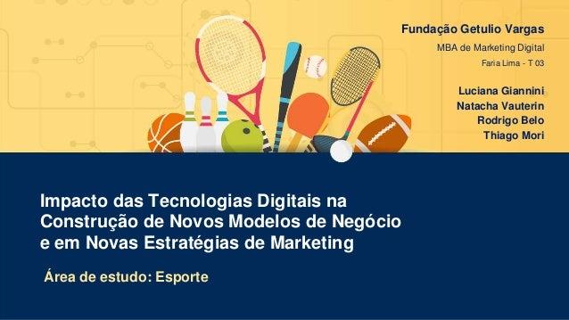 Impacto das Tecnologias Digitais na Construção de Novos Modelos de Negócio e em Novas Estratégias de Marketing Área de est...