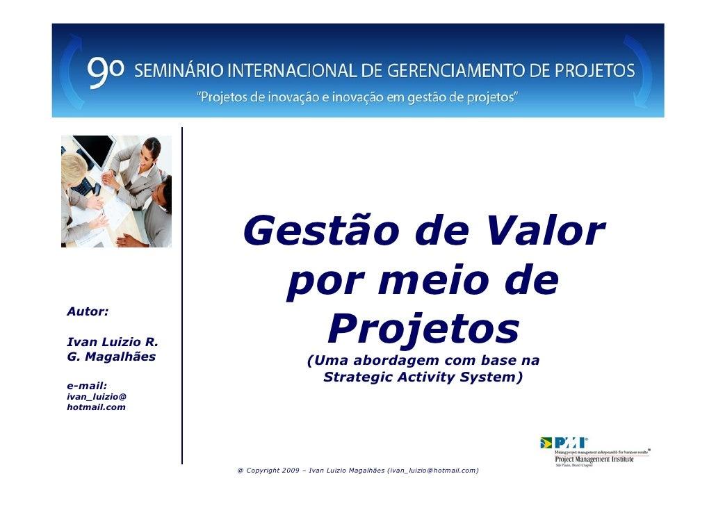 Gestão de Valor                    por meio de Autor:  Ivan Luizio R. G. Magalhães                      Projetos          ...