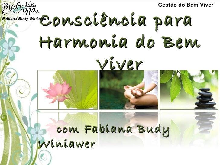 Consciência para  Harmonia do Bem Viver com Fabiana Budy Winiawer Gestão do Bem Viver Fabiana Budy Winiawer