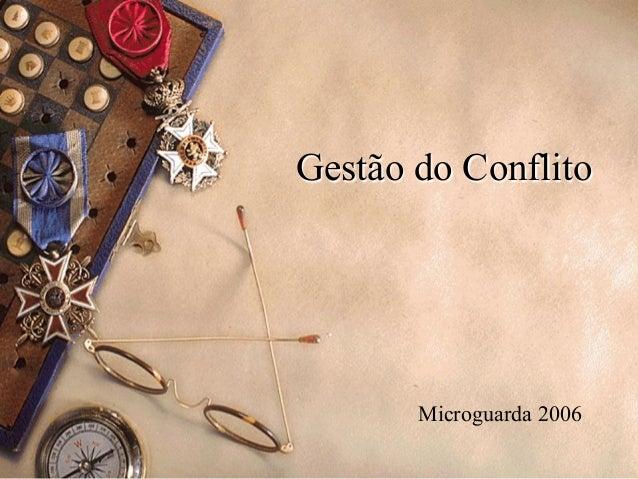Gestão do Conflito  Microguarda 2006