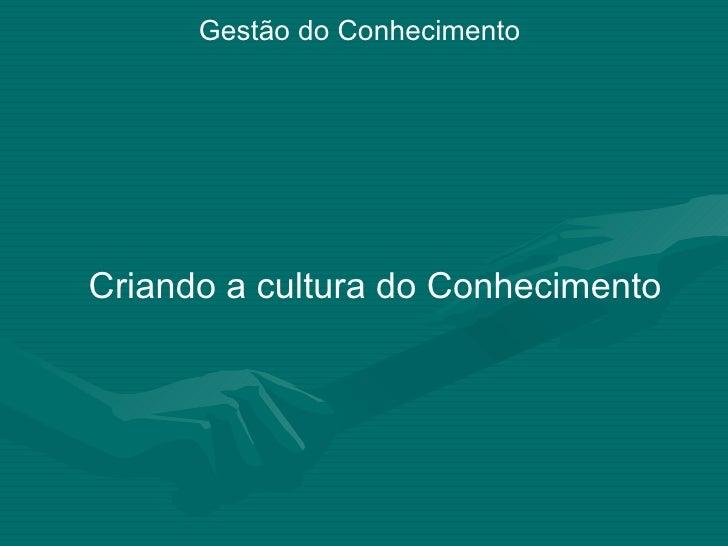 Criando a cultura do Conhecimento