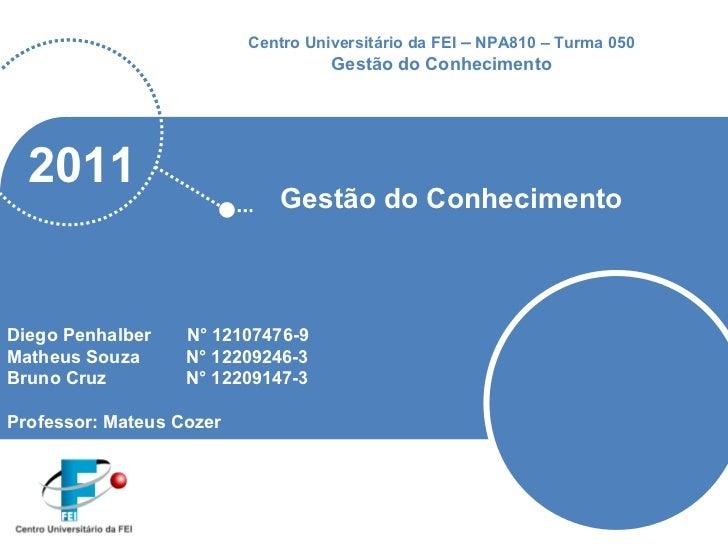2011 Gestão do Conhecimento Diego Penhalber  N° 12107476-9 Matheus Souza N° 12209246-3 Bruno Cruz N° 12209147-3 Professor:...